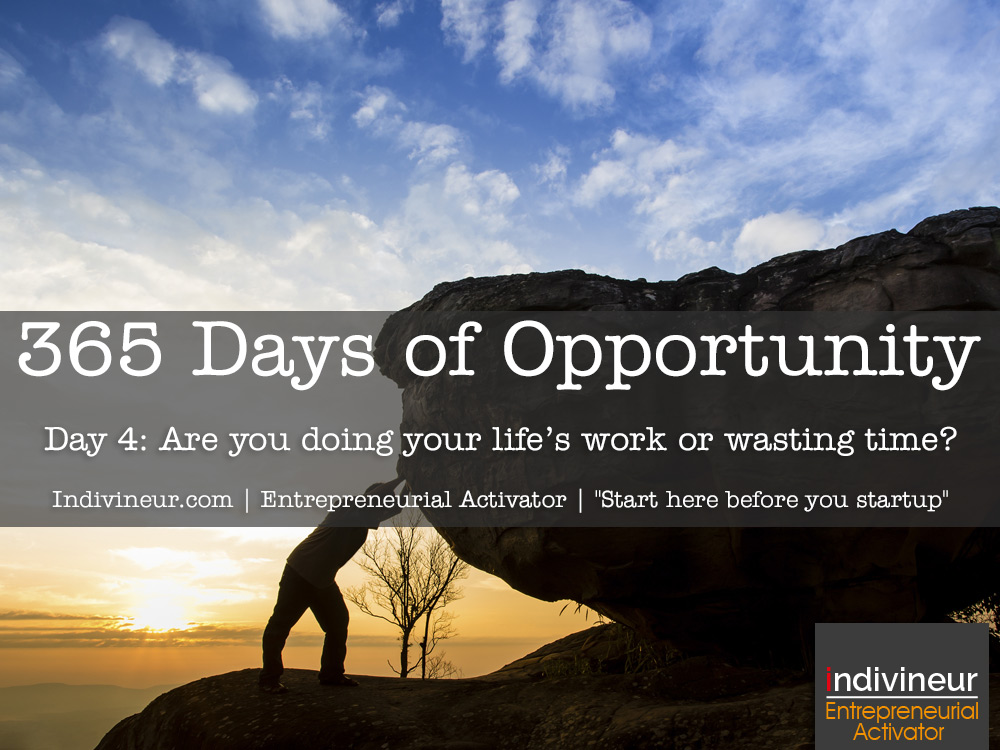 Day 4 Motivational Quotes: Are you really doing your life's work or wasting time?
