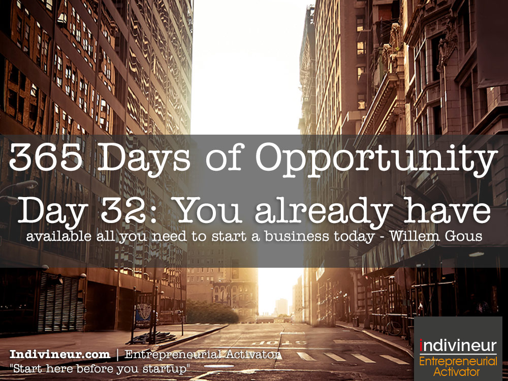 Day 32 Motivational Quotes: You already have available all you need to start a business today