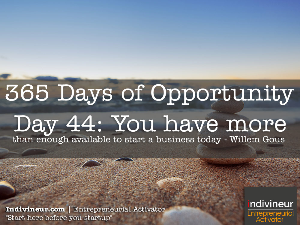 Day 44 motivational quotes: You have more than enough available to start a business today