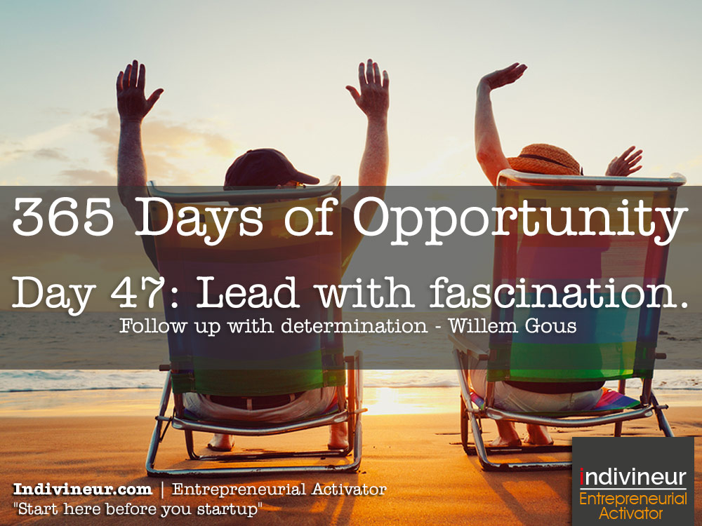 Day 47 motivational quotes: Lead with fascination. Follow up with determination