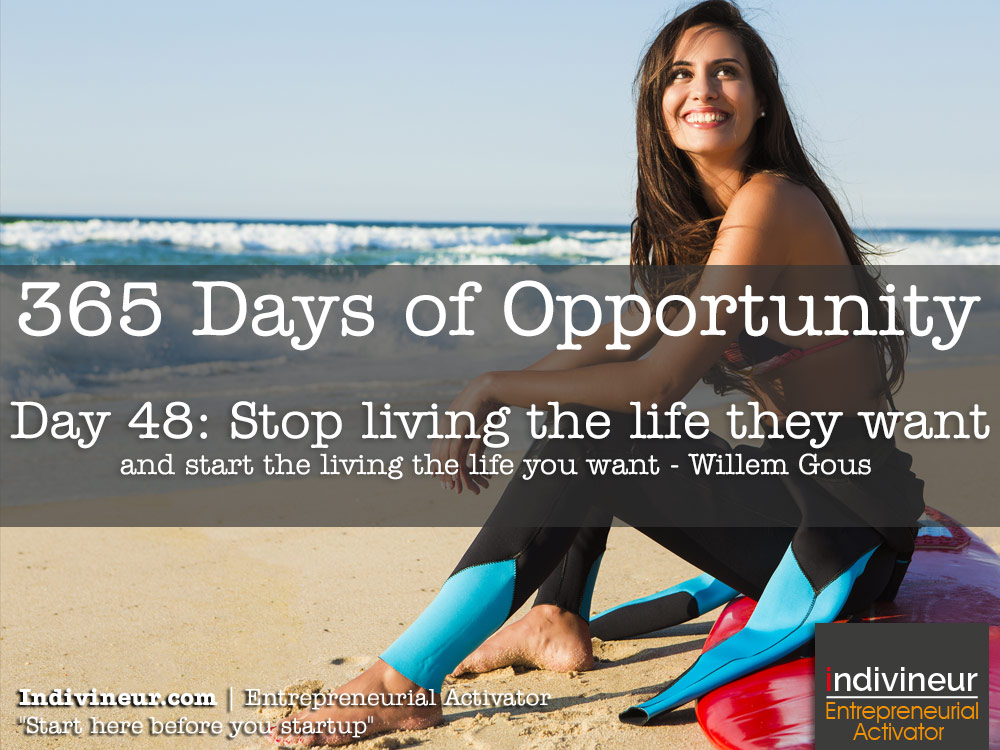 Day 48 motivational quotes: Stop living the life they want and start living the life you want