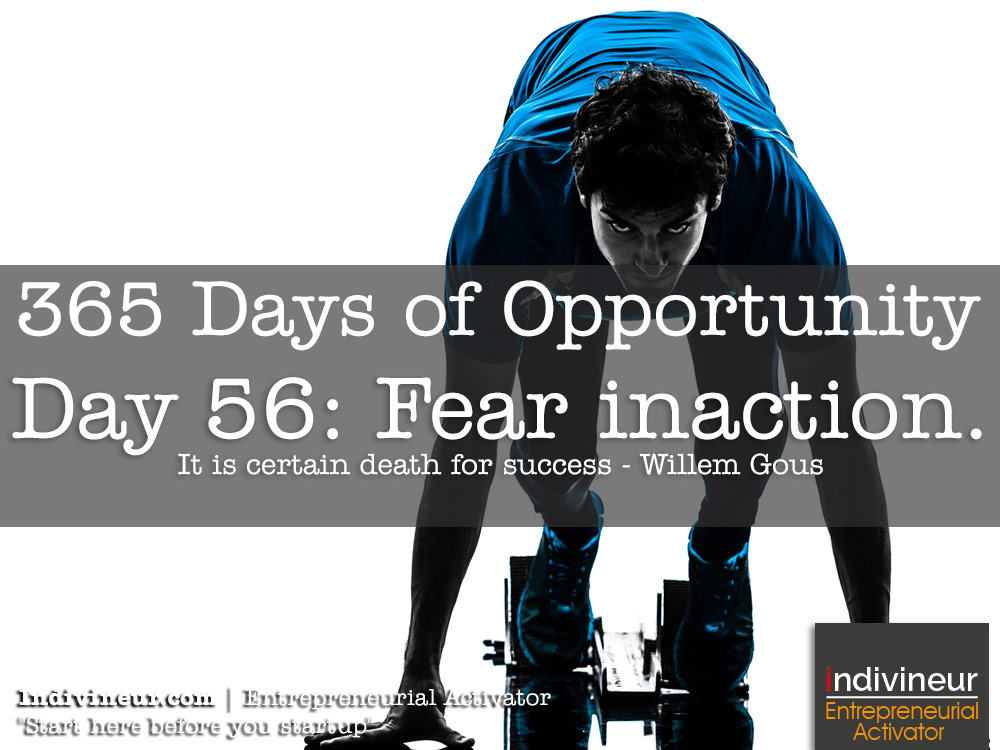 Day 56 motivational quotes: Fear inaction more. It is certain death for success